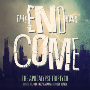 The End Has Come edited by John Joseph Adams & Hugh Howey
